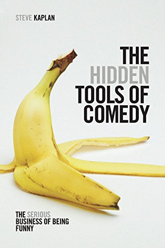 The Hidden Tools of Comedy: The Serious Business of Being Funny (Theater-tools)