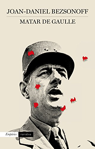 Matar De Gaulle (EMPURIES NARRATIVA Book 451) (Catalan Edition) par Joan Daniel Bezsonoff Montalat