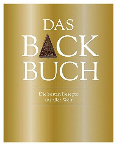 Das Backbuch: Die besten Rezepte aus aller Welt