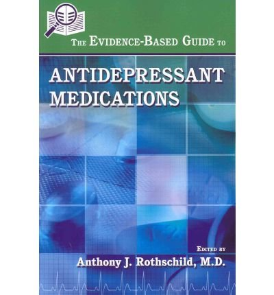 [ The Evidence-Based Guide to Antidepressant Medications Rothschild, Anthony J., M.D. ( Author ) ] { Paperback } 2011