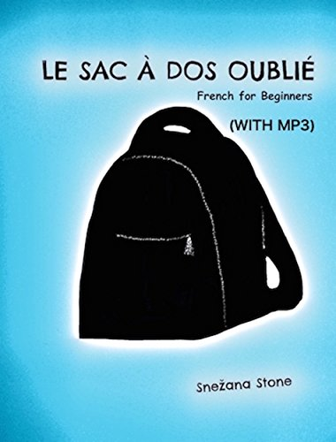 Télécharger en ligne Le sac à dos oublié: French for Beginners: Learn French with Stories [WITH MP3] (Exercise Your French) epub pdf