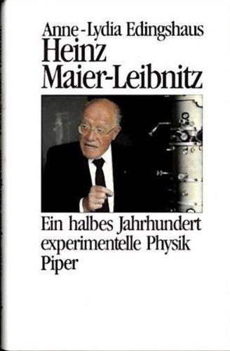 Heinz Maier- Leibnitz. Ein halbes Jahrhundert experimentelle Physik