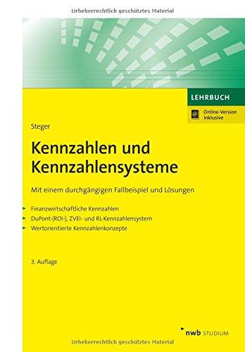 Kennzahlen und Kennzahlensysteme: Mit einem durchgängigen Fallbeispiel und Lösungen - Finanzwirtschaftliche Kennzahlen - DuPont-(ROI-),ZVEI- und (NWB Studium Betriebswirtschaft)