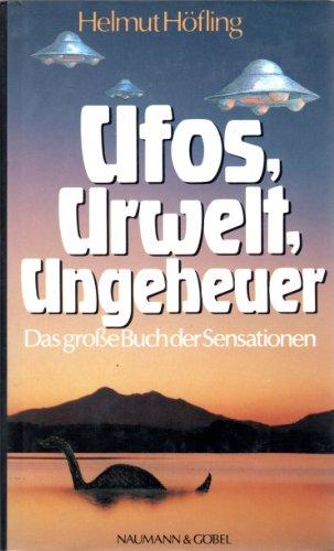 Ufos, Urwelt, Ungeheuer. Das große Buch der Sensationen