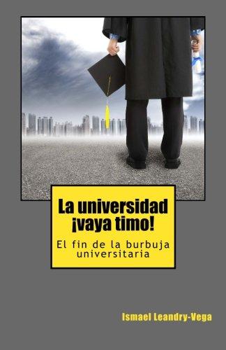 La universidad, !vaya timo!: El fin de la burbuja universitaria