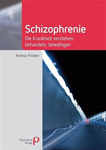 Schizophrenie: Die Krankheit verstehen, behandeln, bewältigen (Fachwissen)