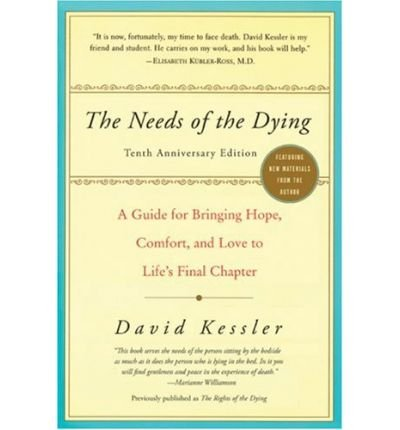 (The Needs of the Dying: A Guide for Bringing Hope, Comfort, and Love to Life's Final Chapter) By David Kessler (Author) Paperback on (Jan , 2007)