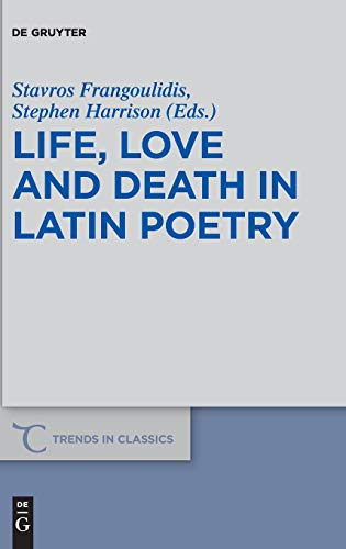 Life, Love and Death in Latin Poetry (Trends in Classics - Supplementary Volumes, Band 61)