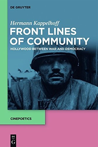 Front Lines of Community: Hollywood Between War and Democracy (Cinepoetics – English edition)