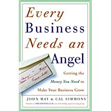 Every Business Needs an Angel: Getting the Money You Need to Make Your Business Grow (English Edition)