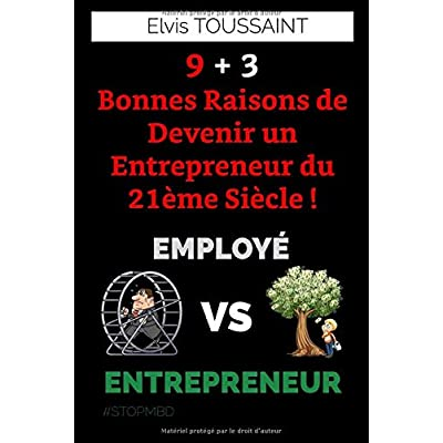9+3 Bonnes Raisons de Devenir un Entrepreneur du 21ème Siècle !: Employé VS Entrepreneur