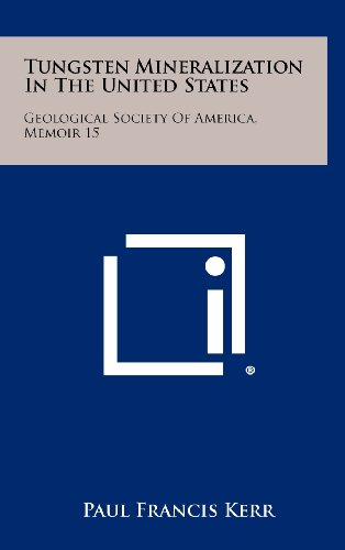 Tungsten Mineralization in the United States: Geological Society of America, Memoir 15
