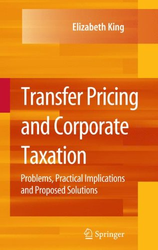 Transfer Pricing and Corporate Taxation: Problems, Practical Implications and Proposed Solutions por Elizabeth King
