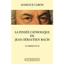 La pensée catholique de Jean-Sébastien Bach - La Messe en si