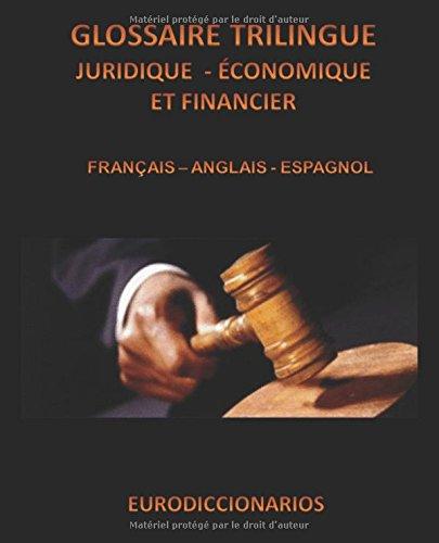 GLOSSAIRE TRILINGUE JURIDIQUE ÉCONOMIQUE ET FINANCIER FRANÇAIS ANGLAIS ESPAGNOL