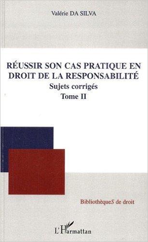 Réussir Son Cas Pratique (T 2) en Droit de la Responsabilite Sujets Corrigées de Valérie Da Silva ( 14 janvier 2011 )