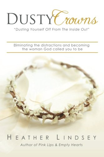Dusty Crowns: eliminating the distractions and becoming the woman God called you to be -