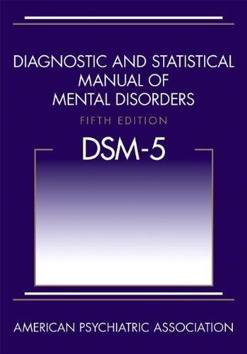 Diagnostic and Statistical Manual of Mental Disorders, 5th Edition: DSM-5 by American Psychiatric Association Published by American Psychiatric Publishing 5th (fifth) edition (2013) Paperback