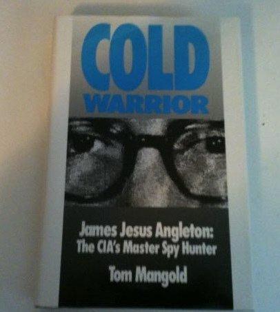Cold Warrior: James Jesus Angleton - Cia's Master Spy Hunter by Tom Mangold (1991-06-15)