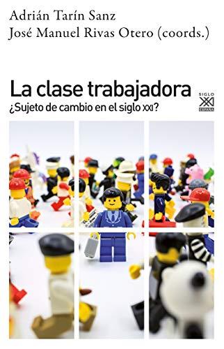 La clase trabajadora: ¿Sujeto de cambio en el siglo XXI? (Ciencias Sociales) por Adrían/Rivas, José M. Tarin