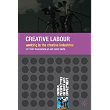 Creative Labour: Working in the Creative Industries (Critical Perspectives on Work and Employment)