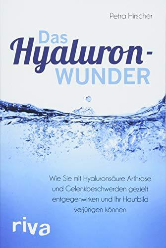 Hyaluronsäure Auge (Das Hyaluronwunder: Wie Sie mit Hyaluronsäure Arthrose und Gelenkbeschwerden gezielt entgegenwirken und Ihr Hautbild verjüngen können)
