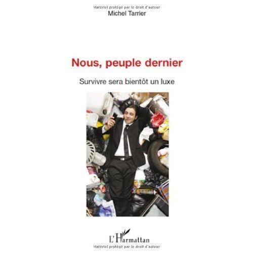Nous Peuple dernier. Survivre sera bientôt un luxe de Tarrier Michel (30 novembre 2009) Broché