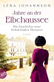 Jahre an der Elbchaussee: Die Geschichte einer Schokoladen-Dynastie (Die große Hamburg-Saga, Band 2) - Lena Johannson