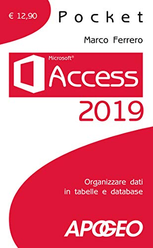 Access 2019. Organizzare dati in tabelle e database