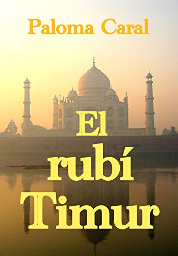 EL RUBÍ TIMUR: Aroma de Oriente en la India eBook: Paloma Caral: Amazon.es: Tienda Kindle