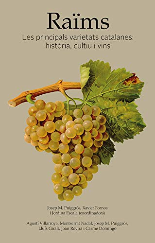 Raïms. Les principals varietats catalanes: Història, cultiu i vins por Aa.Vv.