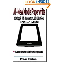 All-New Kindle Paperwhite (300 ppi, 7th Generation, 2015 Edition): The A-Z Guide (Newbie to Pro! Series)