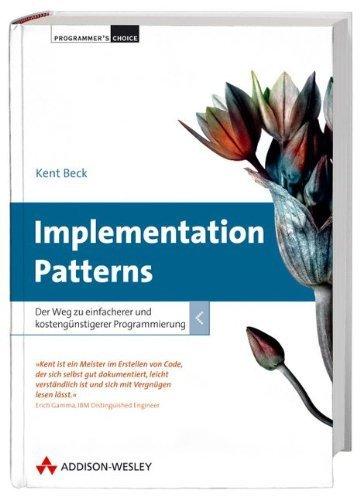 Implementation Patterns: Der Weg zu einfacherer und kostengünstigerer Programmierung (Programmer's Choice) von Kent Beck (14. Dezember 2007) Gebundene Ausgabe