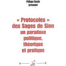"""""""Protocoles"""" des Sages de Sion, un Paradoxe Politique, Théorique et Pratique"""