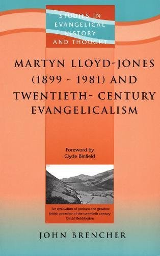 Martyn Lloyd Jones And Twentieth Century Evangelicalism Studies In Evangelical History And Thought