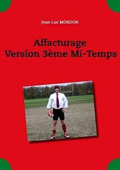 Affacturage Version 3ème Mi-Temps par [MORDOH, Jean-Luc]