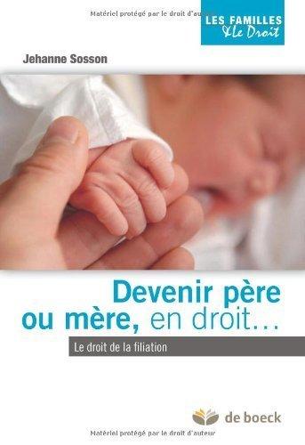 Devenir père ou mère en droit : le droit belge de la filiation de Jehanne Sosson (18 octobre 2010) Broché