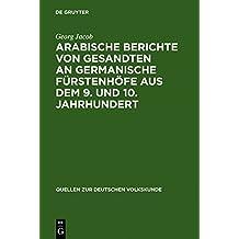 Arabische Berichte von Gesandten an germanische Fürstenhöfe aus dem 9. und 10. Jahrhundert (Quellen zur deutschen Volkskunde, Band 1)