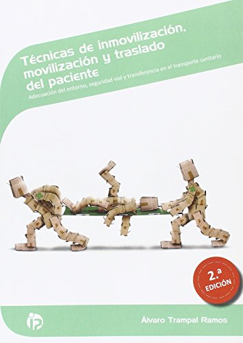 Técnicas de inmovilización, movilización y traslado del paciente (2ª Edición): Adecuación del entorno, seguridad vial y transferencia en el el transporte sanitario (Sanidad) por Álvaro Trampal Ramos