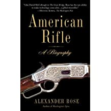 American Rifle: A Biography by Alexander Rose (September 29,2009)