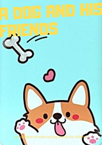 A dog and his friends: (  fun bedtime story for kids ages 2-12-Perfect for Bedti) Great bedtime stories(Children's Book ) (English Edition)