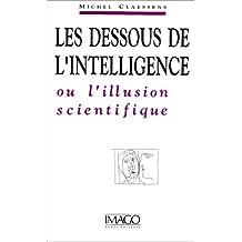 Les dessous de l'intelligence, ou, L'illusion scientifique