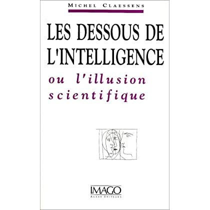 Les dessous de l'intelligence, ou, L'illusion scientifique