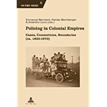 Policing in Colonial Empires : Cases, Connections, Boundaries (ca. 1850-1970)