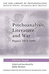 Psychoanalysis, Literature and War: Papers 1972-1995 (The New Library of Psychoanalysis) by Hanna Segal (1997-01-29)