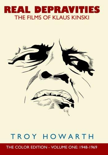 Real Depravities: The Films of Klaus Kinski: Volume 1: 1948-1969