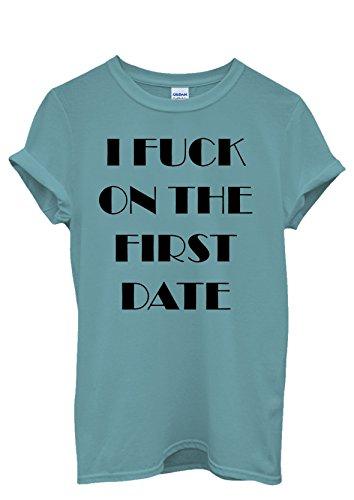 I F*ck on the First Date Cool Funny Men Women Damen Herren Unisex Top T Shirt Licht Blau