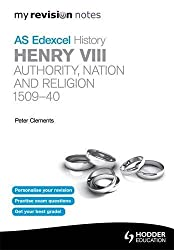 My Revision Notes Edexcel AS History: Henry VIII - Authority, Nation and Religion, 1509-40 (MRN)