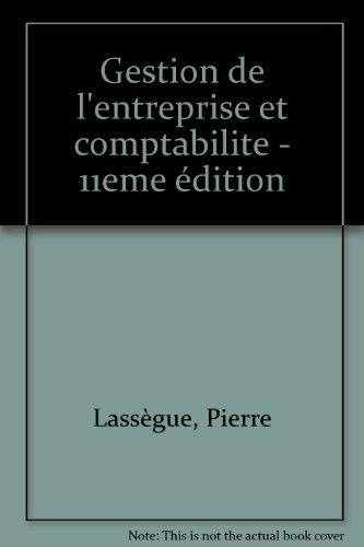 GESTION DE L'ENTREPRISE ET COMPTABILITE. 11ème édition 1996 par Pierre Lassègue
