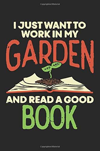 I Just Want To Work In My Garden And Read A Good Book: Lustiges GartenSpruch  Notizbuch liniert DIN A5 - 120 Seiten für Notizen, Zeichnungen, Formeln   Organizer Schreibheft Planer Tagebuch